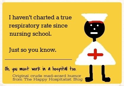 I haven't charted a true respiratory rate since nursing school.  Just so you know ecard nurse humor photo.