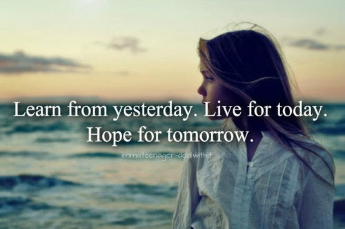 Learn From Yesterday Live For Today Hope For Tomorrow Hope Quote