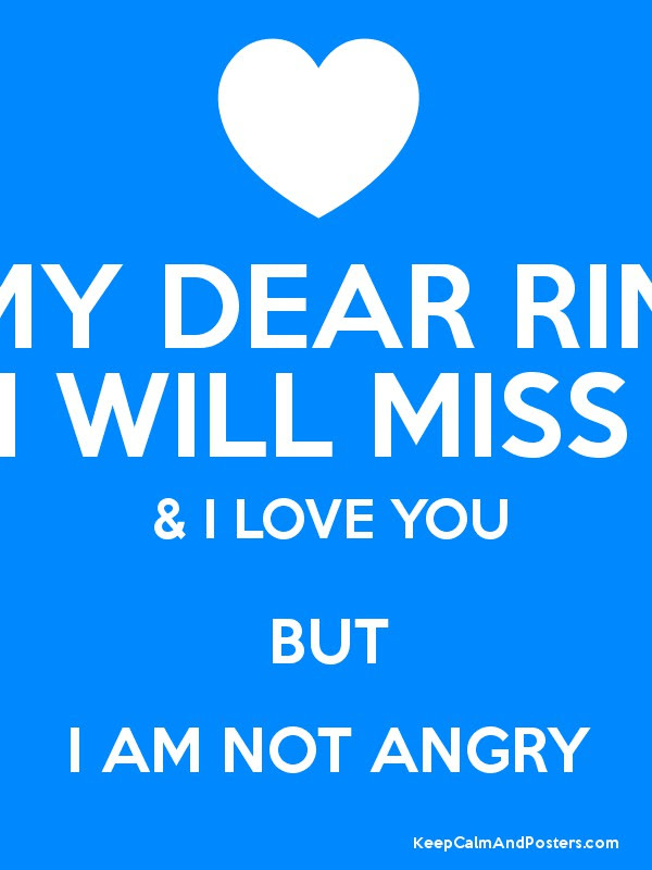 My Dear Rini Yes I Will Miss You I Love You But I Am Not Angry