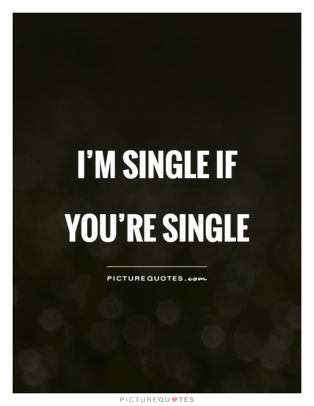 Im Single If Youre Single Picture Quotes