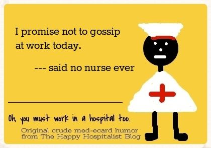 I promise not to gossip at work today said no nurse ever ecard humor photo.