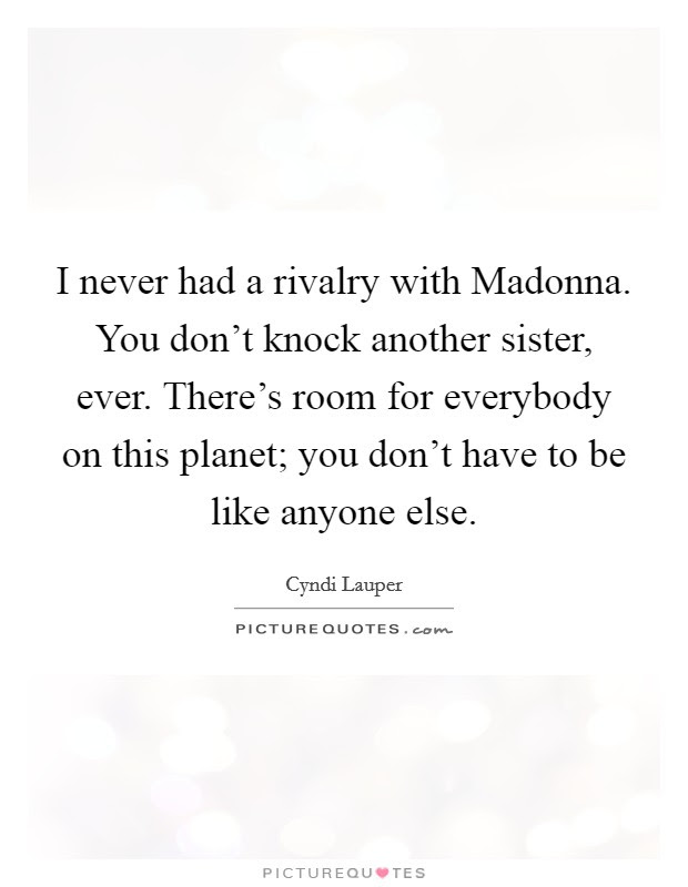 I Never Had A Rivalry With Madonna You Dont Knock Another