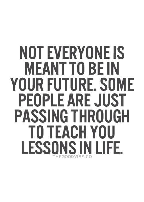 Not Everyone Is Meant To Be In Your Future Moveme Quotes
