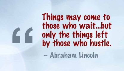 Things May Come To Those Who Waitbut Only The Things Left By Those