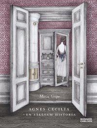 Agnes Cecilia - en sällsam historia (inbunden)