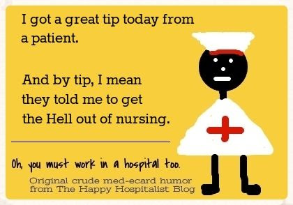 I got a great tip today from a patient.  And by tip, I mean they told me to get the Hell out of nursing ecard humor photo.