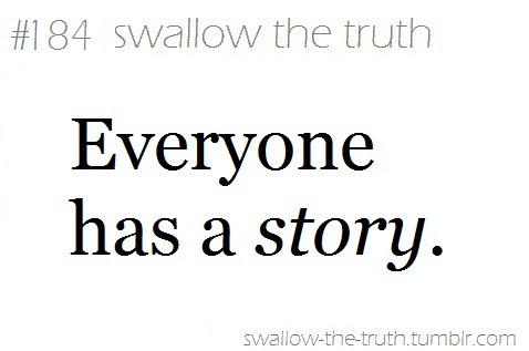 Quotes About Everyone Has A Story 49 Quotes