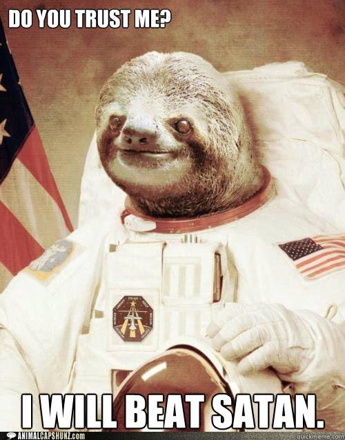 Do You Trust Me I Will Beat Satan Astro Sloth Quickmeme