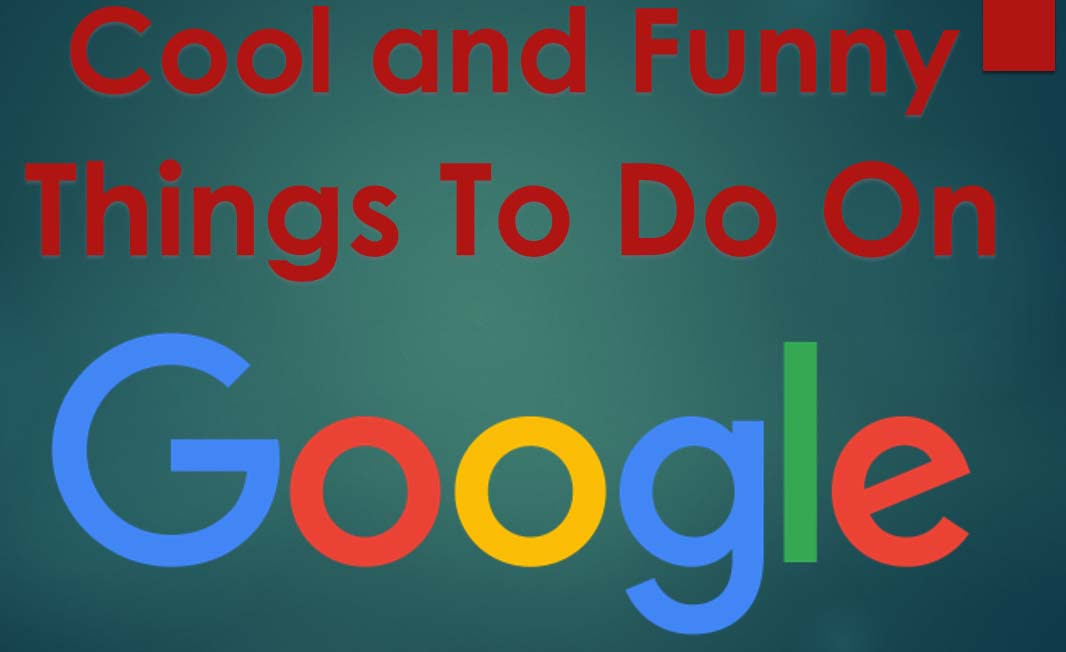 Cool And Funny Things To Do On Google Google Tricks 2015