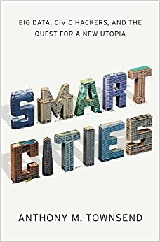 Smart Cities by Anthony M. Townsend