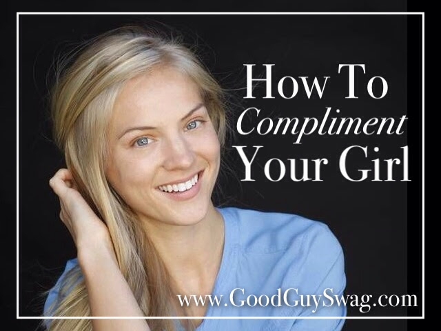 How To Compliment Your Girl 5 Traits Of A Good Compliment