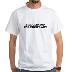 Bill Clinton for First Lady White T-Shirt