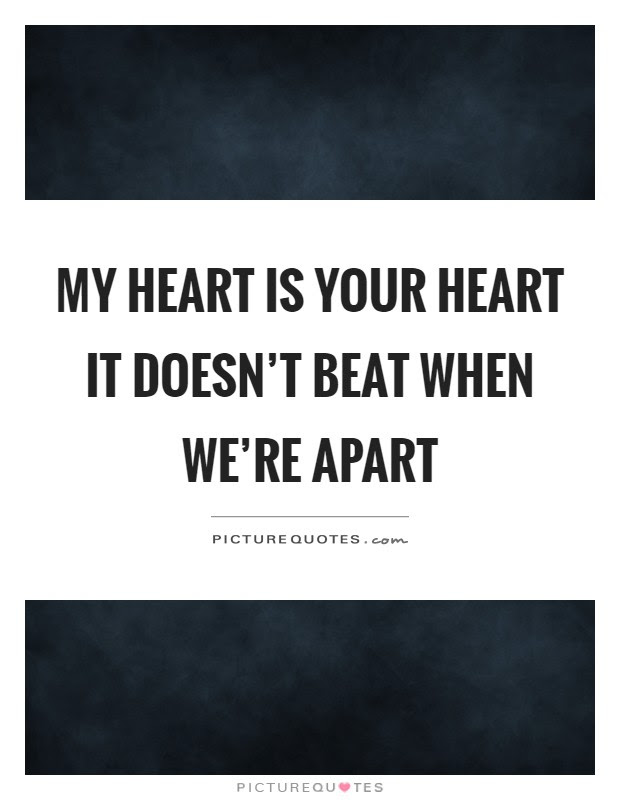 My Heart Is Your Heart It Doesnt Beat When Were Apart Picture Quotes