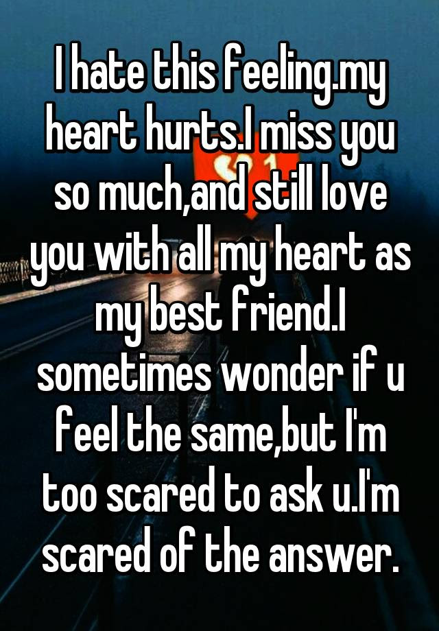 I Hate This Feelingmy Heart Hurtsi Miss You So Muchand Still Love