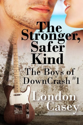 The Stronger, Safer Kind (The Boys of DownCrash #1) (new adult contemporary rockstar romance) by London Casey