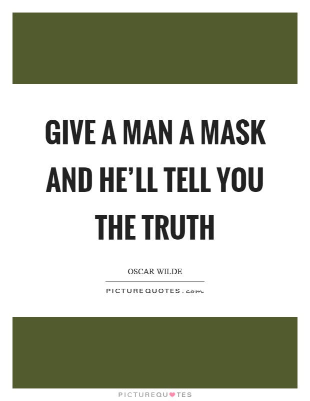Give A Man A Mask And Hell Tell You The Truth Picture Quotes