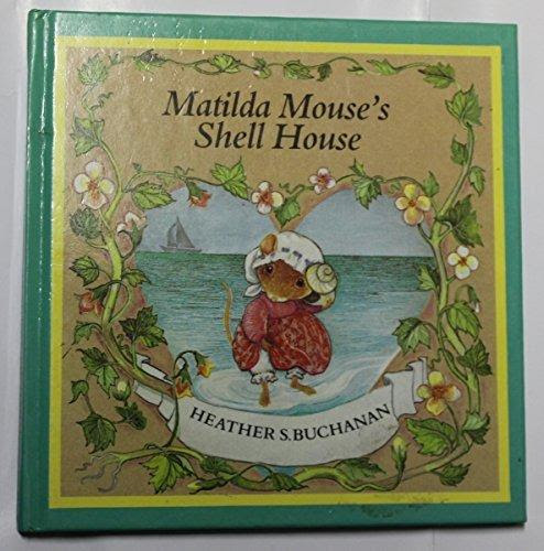 Matilda Mouse's Shell House by Heather Buchanan
