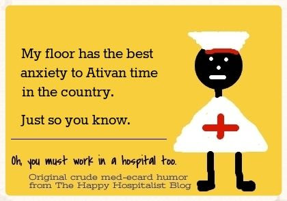 My floor has the best anxiety to Ativan time in the country.  Just so you know photo.