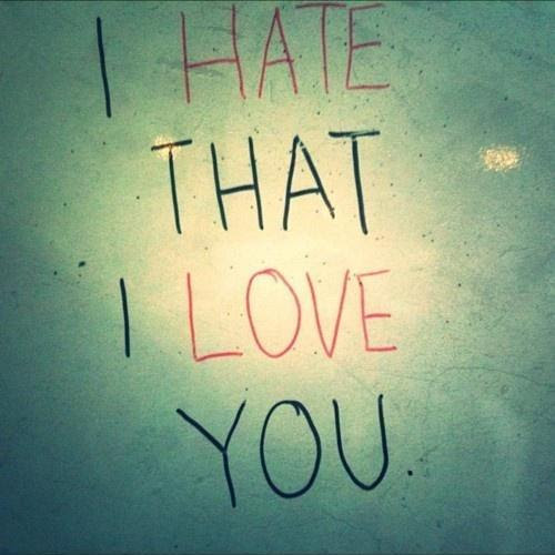 I Hate That I Love You Picture Quotes