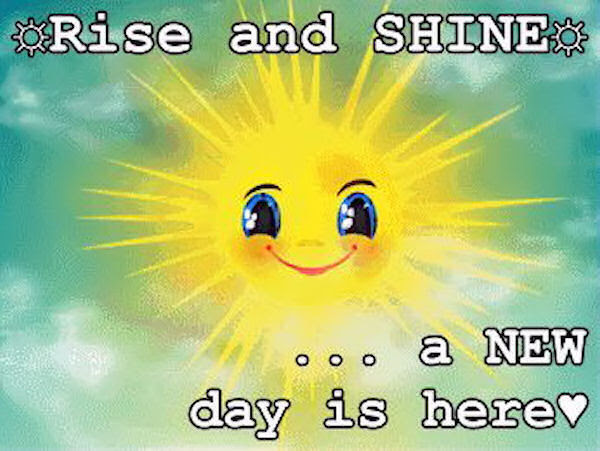 Rise And Shine A New Day Is Here Pictures Photos And Images For