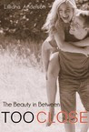 Too Close: The Beauty in Between (Beautiful #1.5)