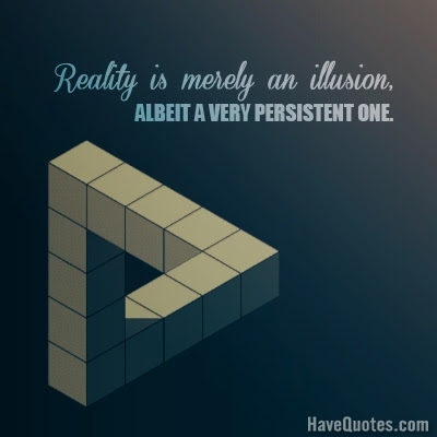 Reality Is Merely An Illusion Quote Life Quotes Love Quotes