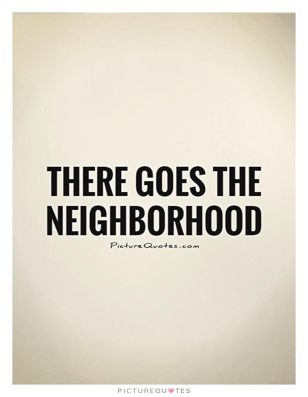 Neighborhood Quotes Sayings Neighborhood Picture Quotes