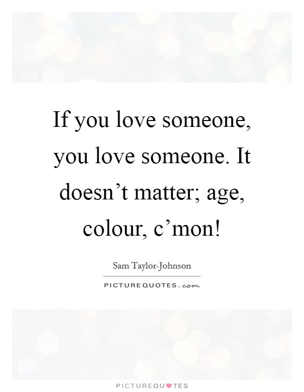 If You Love Someone You Love Someone It Doesnt Matter Age