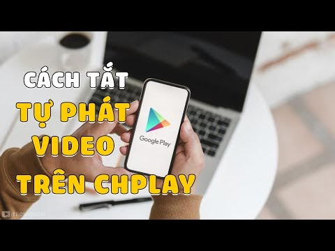 Hướng dẫn tắt tự động phát Video trên cửa hàng CHPlay