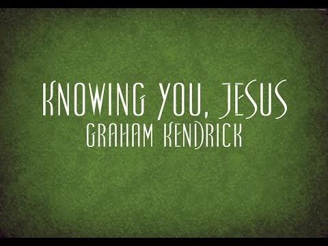Knowing You Jesus lyrics - Graham Kendrick