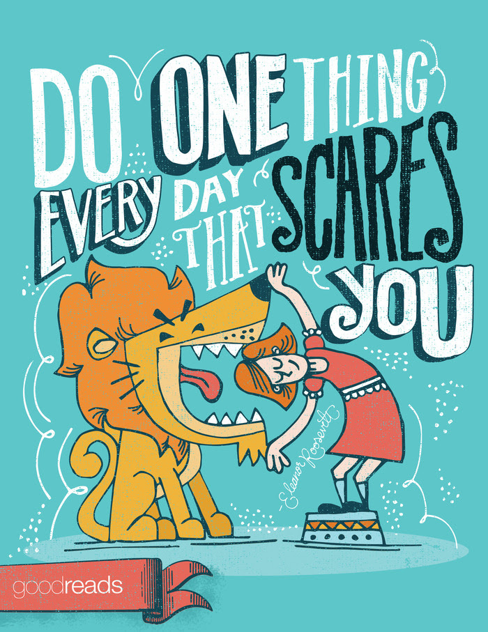 """Do one thing every day that scares you."""""""