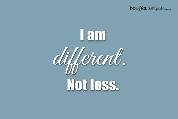 I Am Different Not Less Being Yourself Quotes