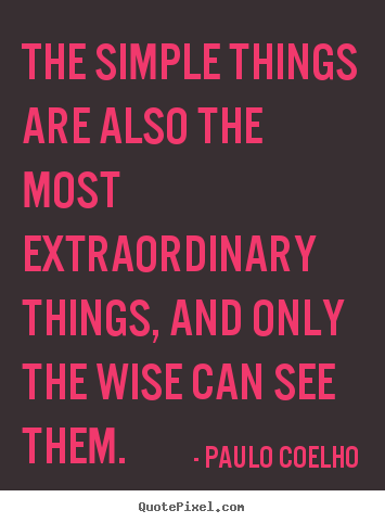 The Simple Things Are Also The Most Extraordinary Things Paulo