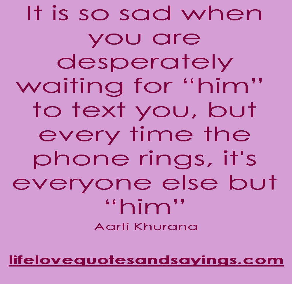It Is So Sad When You Are Desperatly Waiting For Him To Text You