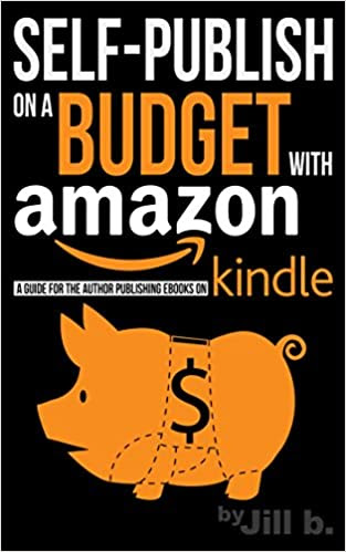 Self-Publish on a Budget with Amazon (Booklet): A Guide for the Author Publishing eBooks on Kindle