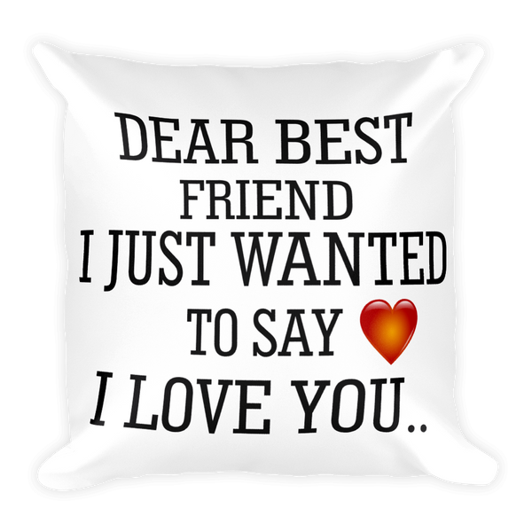 Dear Best Friend I Just Wanted To Say I Love You Square Pillow
