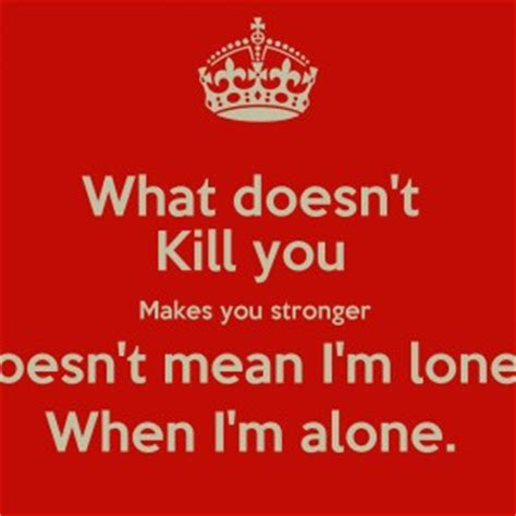What Doesnt Kill Makes You Stronger Quotes