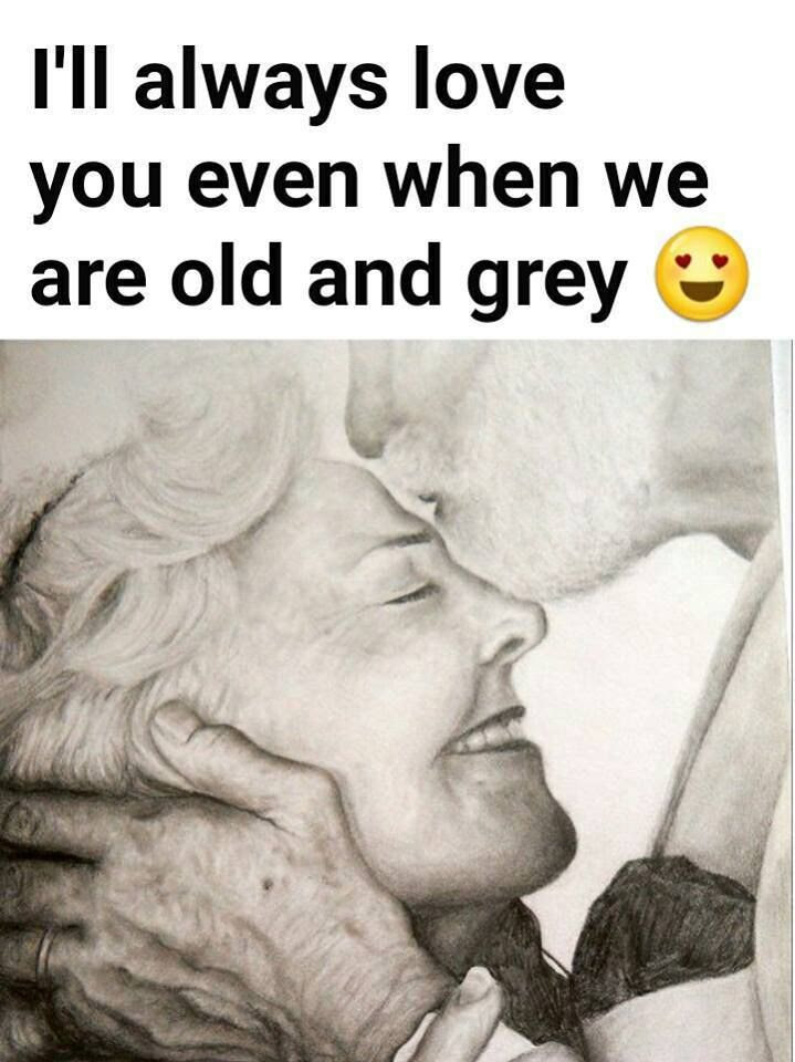 Ill Always Love You Even When We Are Old And Grey Pictures Photos