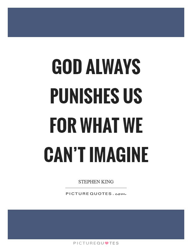God Always Punishes Us For What We Cant Imagine Picture Quotes