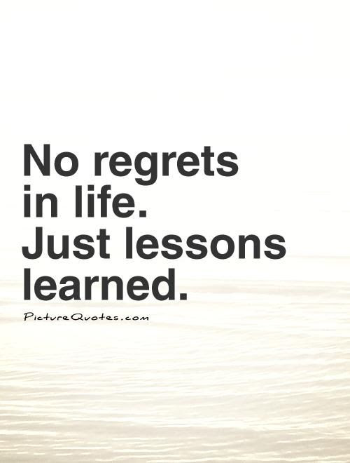No Regrets In Life Just Lessons Learned Pictures Photos And