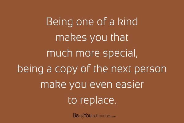 Being One Of A Kind Makes You That Much More Special Being