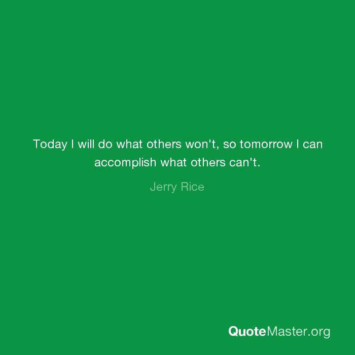 Today I Will Do What Others Wont So Tomorrow I Can Accomplish What