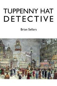 Tuppeny Hat Detective by Brian Sellars