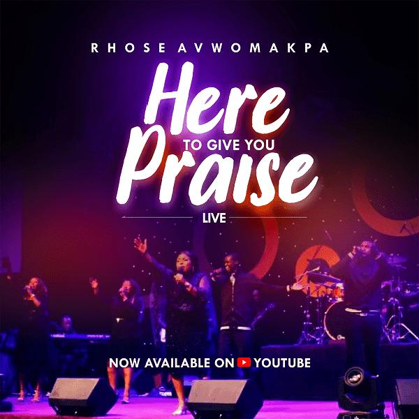 [Video] Here To Give You Praise – Rhose Avwomakpa