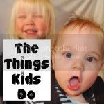 The Things Kids Do