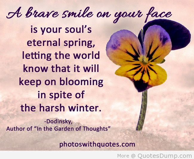 A Brave Smile On Your Face Is Your Souls Eternal Spring Letting