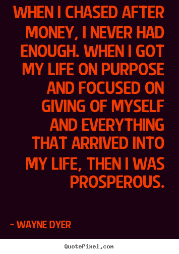 Quotes About Life When I Chased After Money I Never Had Enough