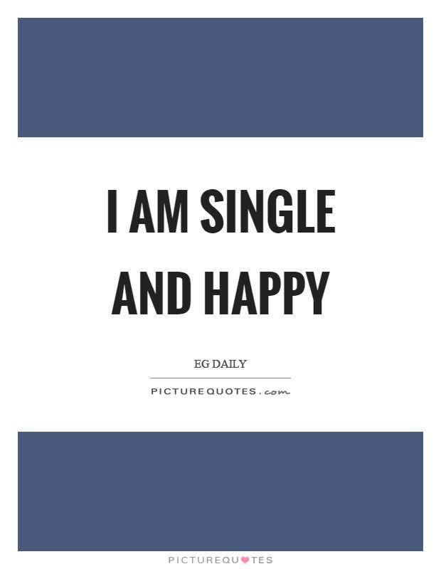 I Am Single And Happy Picture Quotes