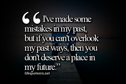 Ive Made Some Mistakes In My Past But If You Cant Overlook My