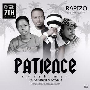 MUSIC: Rapizo Ft Shedrach & Bravo D – Patience
